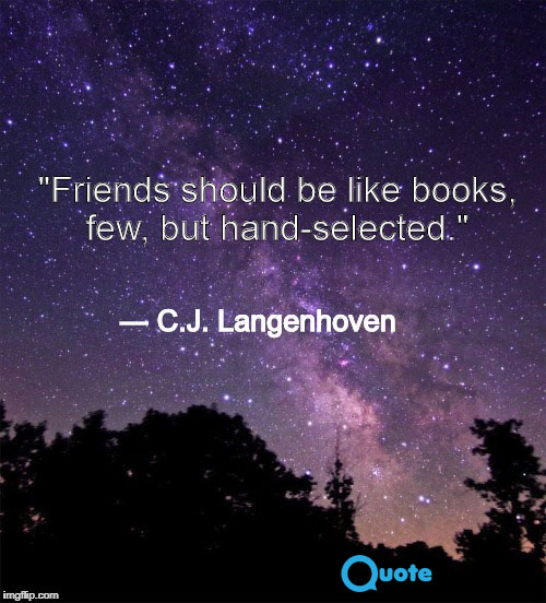"""Friends should be like books, few, but hand-selected."" ― C.J. Langenhoven"