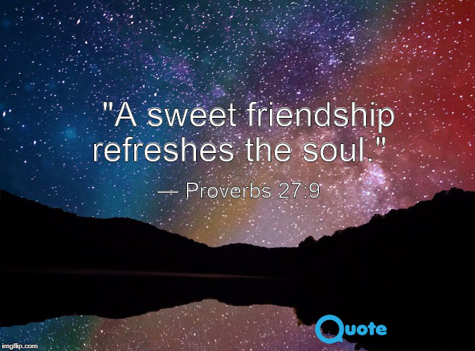 A sweet friendship refreshes the soul — Proverbs 27:9