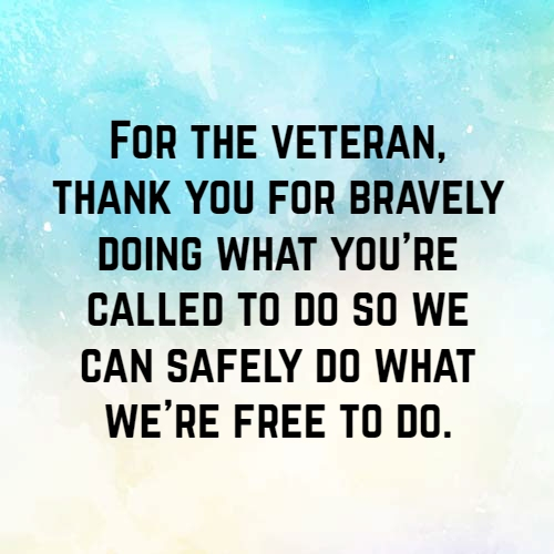Image of: Honor For The Veteran Thank You For Bravely Doing What Youre Called To Do So We Can Safely Do What Were Free To Do Quotereel Thank You For Your Service Quotes Text Image Quotes Quotereel