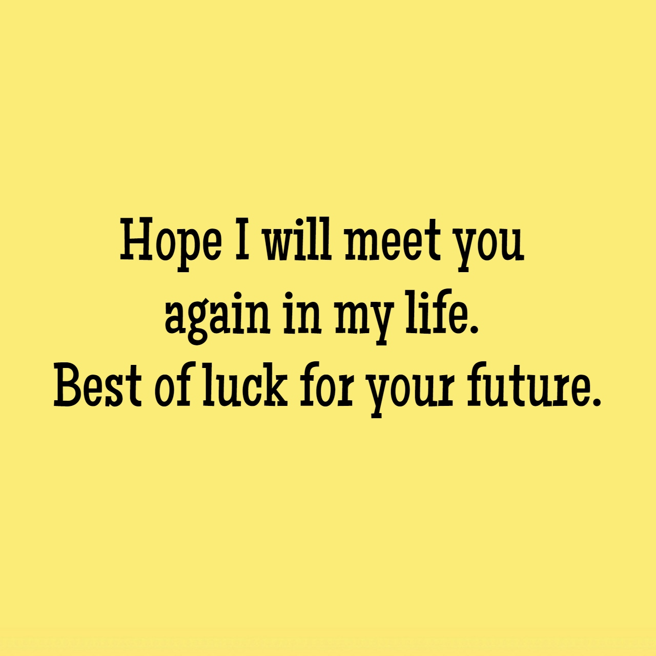 We Wish You Good Luck For Your Future Endeavors