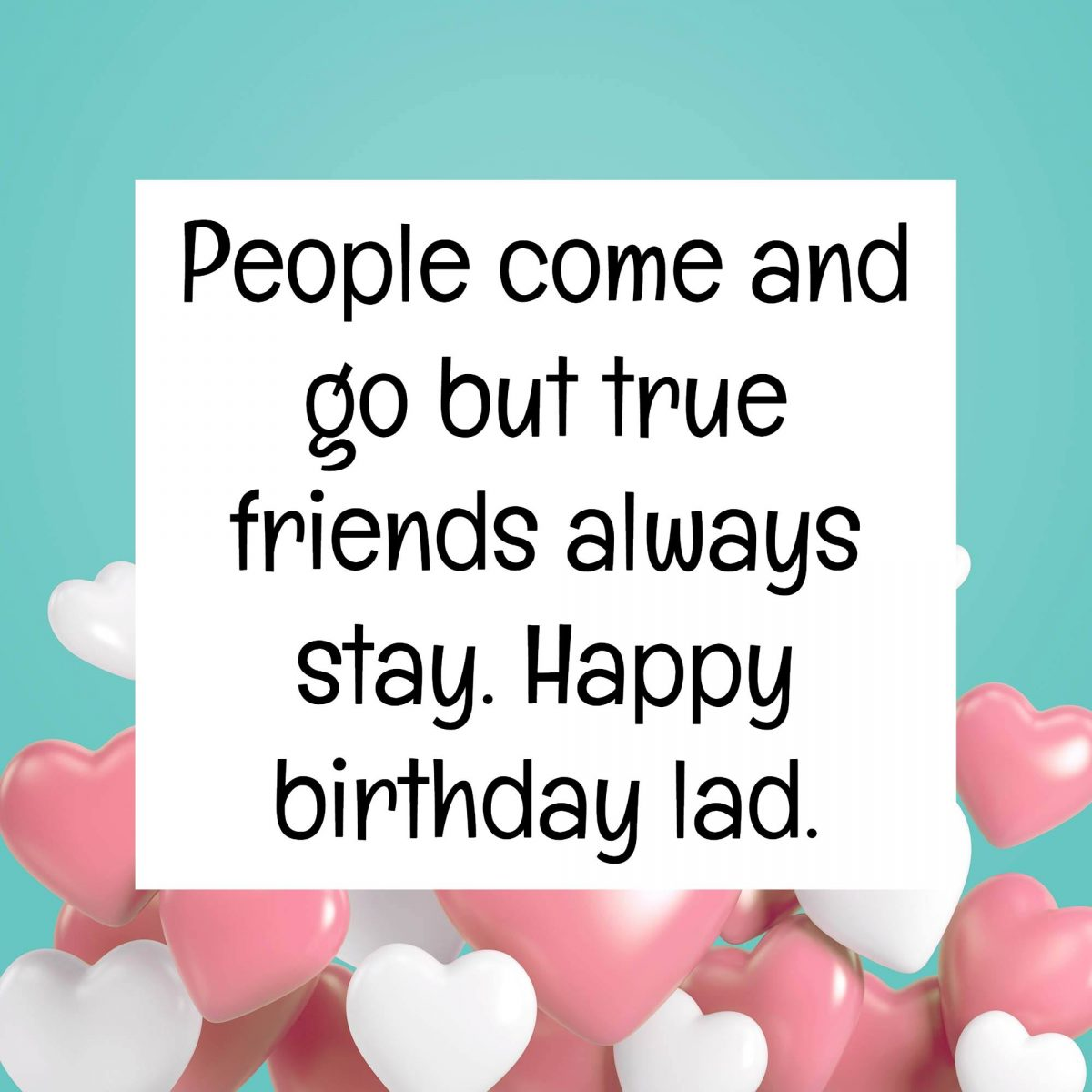 People Come And Go But True Friends Always Stay Happy Birthday Lad