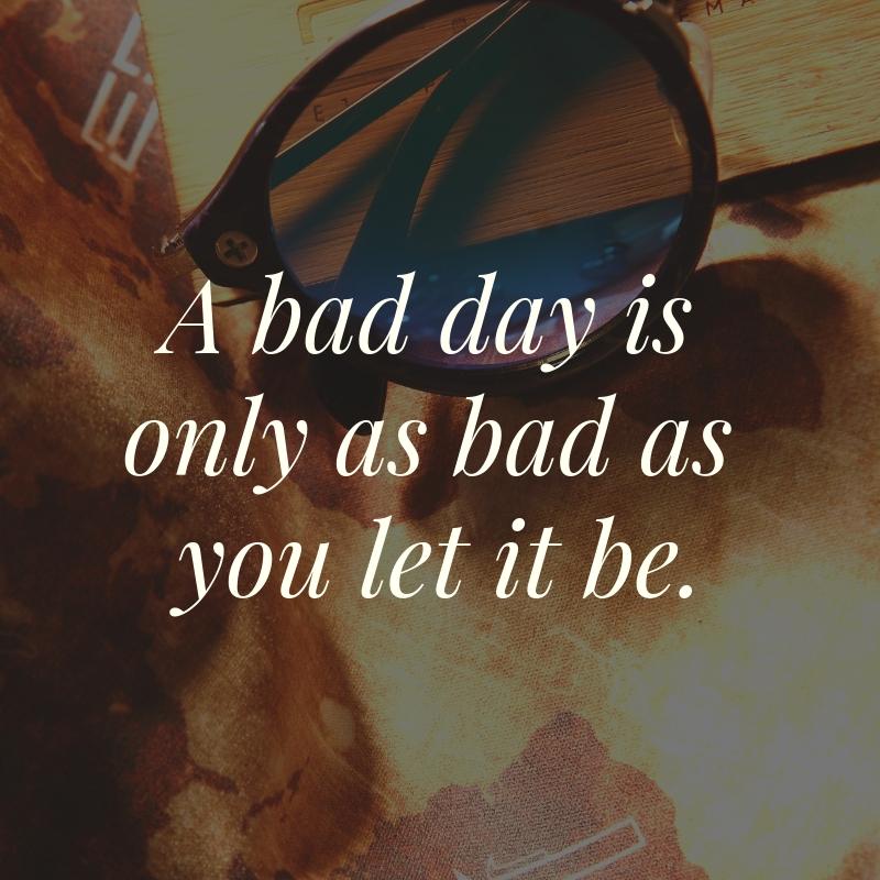 Bad Day Quote 19 | QuoteReel